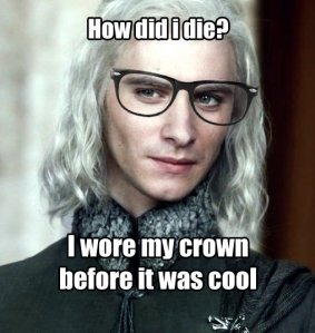 Sorry, I couldn't resist. Oh, Viserys.